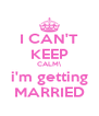I CAN'T KEEP CALM\ i'm getting MARRIED - Personalised Poster A4 size