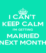I CAN'T  KEEP CALM I'M GETTING MARRIED NEXT MONTH - Personalised Poster A4 size