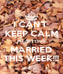 I CAN'T  KEEP CALM I'M GETTING MARRIED THIS WEEK!!! - Personalised Poster A4 size
