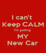 I can't  Keep CALM I'm getting  MY New Car - Personalised Poster A4 size