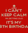 I CAN'T KEEP CALM I'M GETTING OLD IT'S MY 28TH BIRTHDAY - Personalised Poster A4 size