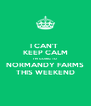 I CAN'T  KEEP CALM I'M GOING TO  NORMANDY FARMS THIS WEEKEND - Personalised Poster A4 size