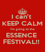 I can't  KEEP CALM I'm going to the ESSENCE  FESTIVAL!!  - Personalised Poster A4 size