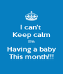 I can't  Keep calm I'm Having a baby This month!!! - Personalised Poster A4 size