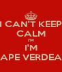 I CAN'T KEEP CALM I'M I'M CAPE VERDEAN - Personalised Poster A4 size