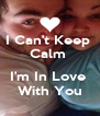I Can't Keep  Calm   I'm In Love   With You  - Personalised Poster A4 size