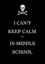 I CAN'T KEEP CALM I'M IN MIDDLE SCHOOL - Personalised Poster A4 size