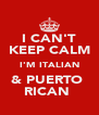 I CAN'T KEEP CALM I'M ITALIAN & PUERTO  RICAN  - Personalised Poster A4 size
