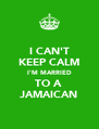 I CAN'T KEEP CALM I'M MARRIED TO A  JAMAICAN - Personalised Poster A4 size