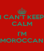 I CAN'T KEEP CALM  I'M MOROCCAN - Personalised Poster A4 size