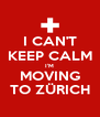 I CAN'T KEEP CALM I'M MOVING TO ZÜRICH - Personalised Poster A4 size