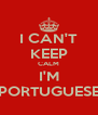 I CAN'T KEEP CALM I'M PORTUGUESE - Personalised Poster A4 size