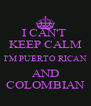 I CAN'T  KEEP CALM I'M PUERTO RICAN AND COLOMBIAN - Personalised Poster A4 size