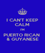I CAN'T KEEP CALM I'M PUERTO RICAN  & GUYANESE - Personalised Poster A4 size