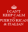 I CAN'T KEEP CALM I'M PUERTO RICAN & ITALIAN  - Personalised Poster A4 size
