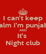 I can't keep Calm i'm punjabi  AND It's  Night club - Personalised Poster A4 size