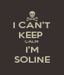 I CAN'T KEEP  CALM I'M SOLINE - Personalised Poster A4 size