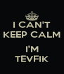 I CAN'T KEEP CALM  I'M TEVFIK - Personalised Poster A4 size