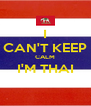 I CAN'T KEEP CALM I'M THAI  - Personalised Poster A4 size