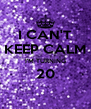 I CAN'T KEEP CALM I'M TURNING 20  - Personalised Poster A4 size