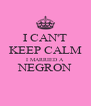 I CAN'T KEEP CALM I MARRIED A NEGRON  - Personalised Poster A4 size