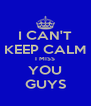 I CAN'T KEEP CALM I MISS YOU GUYS - Personalised Poster A4 size