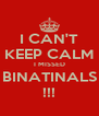 I CAN'T KEEP CALM I MISSED BINATINALS !!! - Personalised Poster A4 size