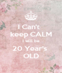 I Can't   keep CALM I will be 20 Year's  OLD - Personalised Poster A4 size