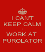 I CAN'T KEEP CALM I WORK AT  PUROLATOR - Personalised Poster A4 size
