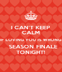 I CAN'T KEEP CALM IF LOVING YOU IS WRONG   SEASON FINALE TONIGHT! - Personalised Poster A4 size