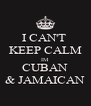I CAN'T  KEEP CALM IM CUBAN & JAMAICAN - Personalised Poster A4 size
