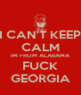 I CAN'T KEEP CALM IM FROM ALABAMA FUCK GEORGIA - Personalised Poster A4 size