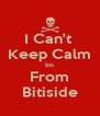 I Can't  Keep Calm Im From Bitiside - Personalised Poster A4 size