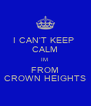I CAN'T KEEP  CALM IM  FROM CROWN HEIGHTS - Personalised Poster A4 size