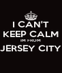 I CAN'T KEEP CALM IM FROM JERSEY CITY  - Personalised Poster A4 size