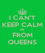 I CAN'T KEEP CALM IM FROM QUEENS - Personalised Poster A4 size