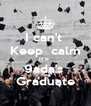 I can't  Keep  calm It is  9ada's  Graduate - Personalised Poster A4 size