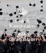 I can't  Keep calm  It is  9ada's  Graduation - Personalised Poster A4 size