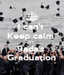 I can't  Keep calm  It's  9ada's  Graduation - Personalised Poster A4 size
