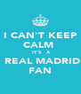 I CAN'T KEEP CALM   IT'S   A  REAL MADRID FAN - Personalised Poster A4 size