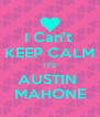 I Can't  KEEP CALM IT'S AUSTIN  MAHONE - Personalised Poster A4 size