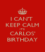 I CAN'T  KEEP CALM IT'S CARLOS' BIRTHDAY - Personalised Poster A4 size