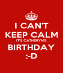 I CAN'T KEEP CALM IT'S CATHERYN'S BIRTHDAY :-D - Personalised Poster A4 size