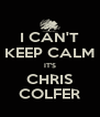 I CAN'T KEEP CALM IT'S CHRIS COLFER - Personalised Poster A4 size