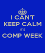 I CAN'T KEEP CALM IT'S COMP WEEK  - Personalised Poster A4 size
