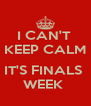 I CAN'T  KEEP CALM  IT'S FINALS  WEEK  - Personalised Poster A4 size