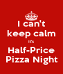 I can't keep calm it's Half-Price Pizza Night - Personalised Poster A4 size
