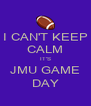 I CAN'T KEEP CALM IT'S JMU GAME DAY - Personalised Poster A4 size