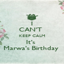 I CAN'T  KEEP CALM It's  Marwa's Birthday  - Personalised Poster A4 size