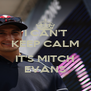 I CAN'T KEEP CALM  IT'S MITCH EVANS - Personalised Poster A4 size